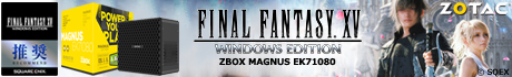 FINAL FANTASY XV WINDOWS EDITION推奨パソコン ZOTAC 「ZBOX MAGNUS EK71080」新登場!